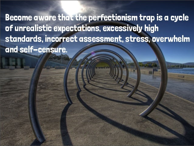 Become aware that the perfectionism trap is a cycle of unrealistic expectations, excessively high standards, incorrect ass...