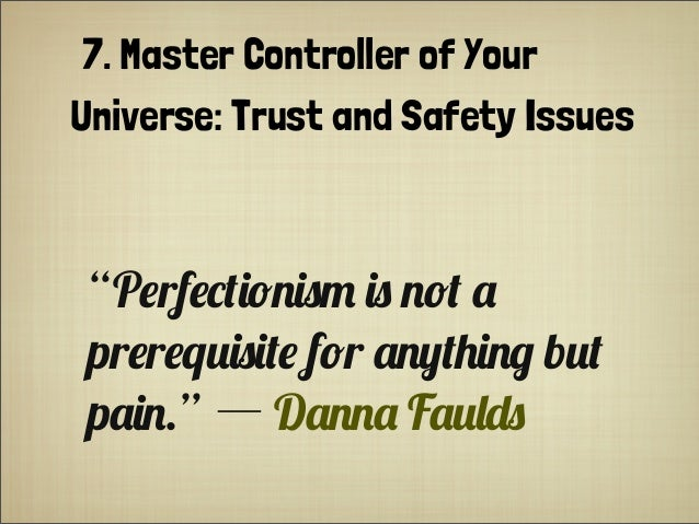 "7. Master Controller of Your Universe: Trust and Safety Issues ""P#rf#*+(!$()- () $!+ . pr#r#q%()(+# f!r .$0+'($& b%+ p.($...."