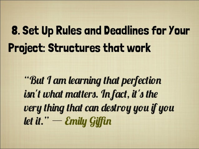 "8. Set Up Rules and Deadlines for Your Project: Structures that work ""B%+ I .- ,#.r$($& +'.+ p#rf#*+(!$ ()$'+ w'.+ -.++#r)..."