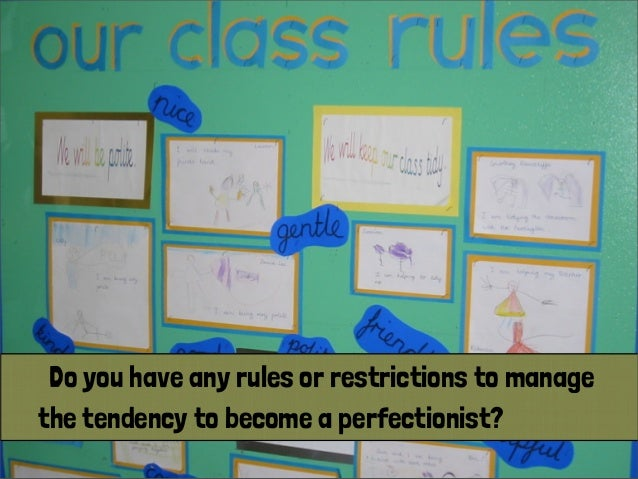 Do you have any rules or restrictions to manage the tendency to become a perfectionist?