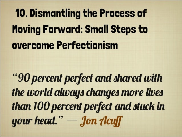 "10. Dismantling the Process of Moving Forward: Small Steps to overcome Perfectionism ""90 p#r*#$+ p#rf#*+ .$"" )'.r#"" w(+' +..."