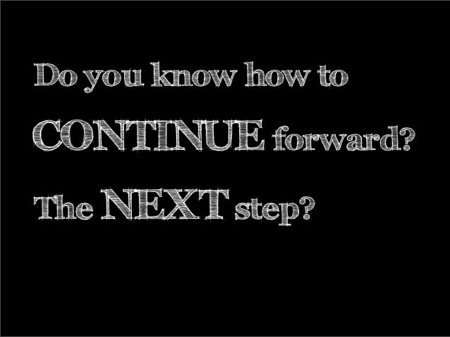 Do you know how to CONTINUE forward? The NEXT step?