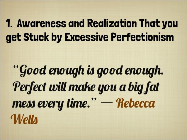 "1.  Awareness and Realization That you get Stuck by Excessive Perfectionism ""G!!"" #$!%&' () &!!"" #$!%&'. P#rf#*+ w(,, -./#..."