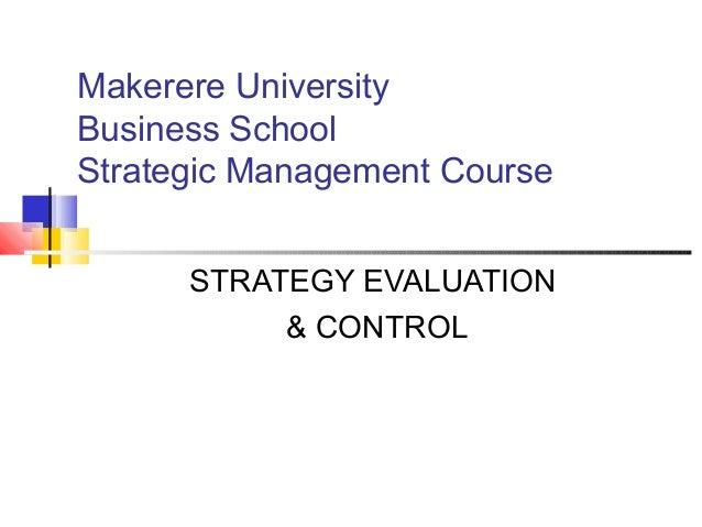 Makerere University Business School Strategic Management Course STRATEGY EVALUATION & CONTROL