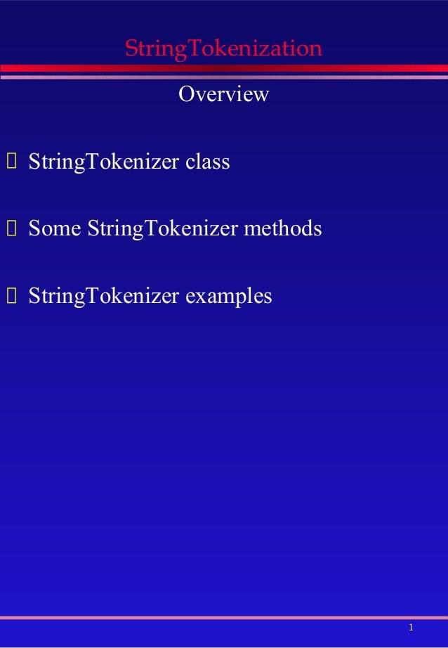 StringTokenization               OverviewStringTokenizer classSome StringTokenizer methodsStringTokenizer examples        ...