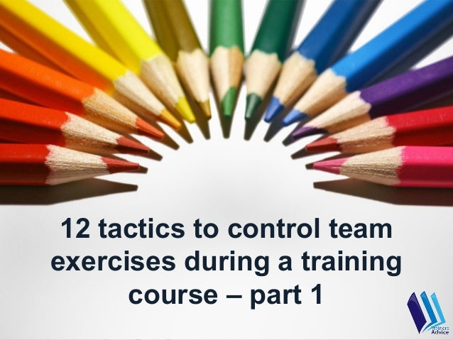 12 tactics to control teamexercises during a training      course – part 1