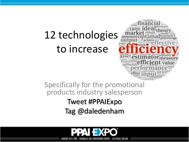 12 technologies to increase Specifically for the promotional products industry salesperson Tweet #PPAIExpo Tag @daledenham