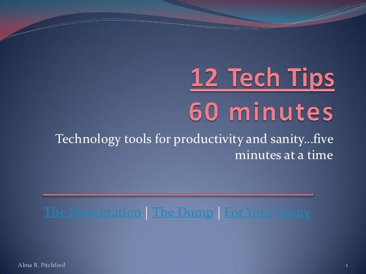 Technology tools for productivity and sanity…five                                             minutes at a time         Th...