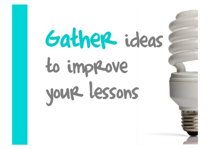 Gather    ideas to improve your lessons