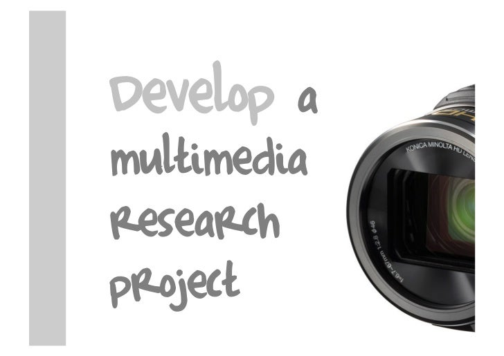 Develop   a multimedia research project