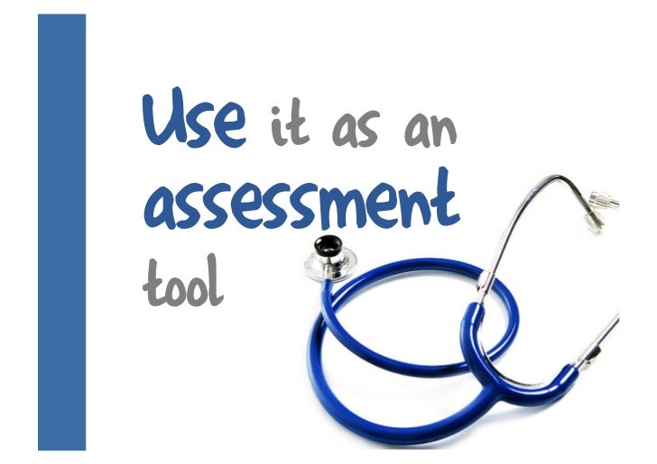 Use it as an assessment tool