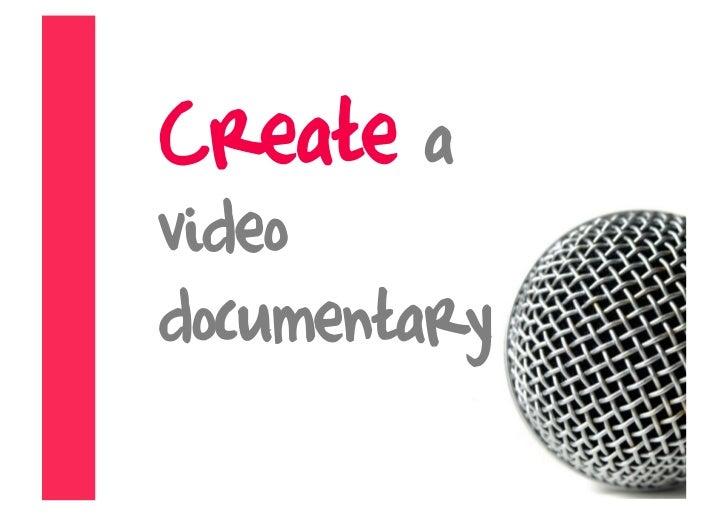 Create a video documentary