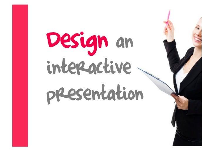 Design an interactive presentation