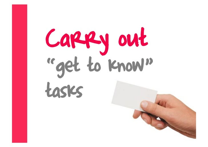 """Carry out """"get to know"""" tasks"""