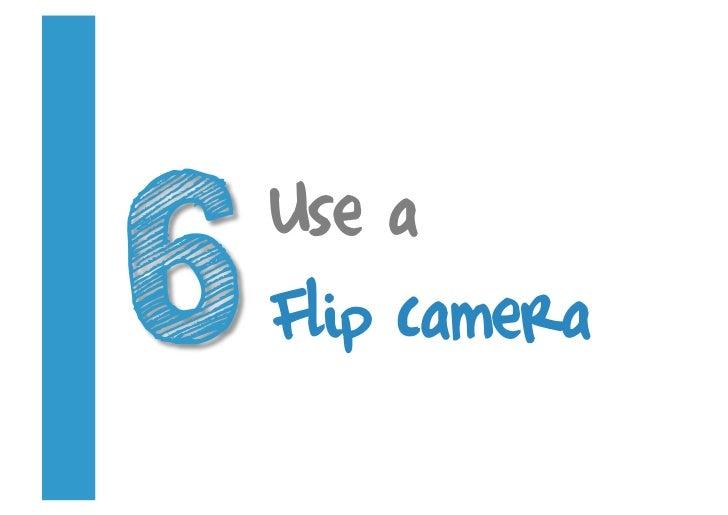 Use a Flip camera