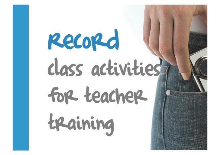 Record class activities for teacher training
