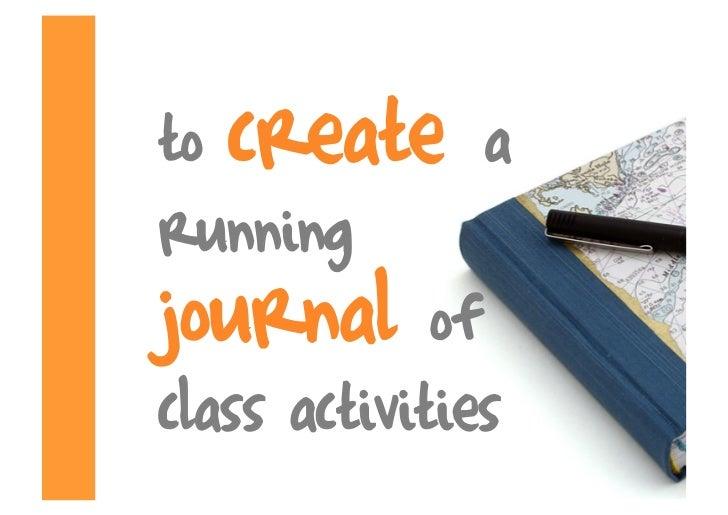 to create a running journal of class activities