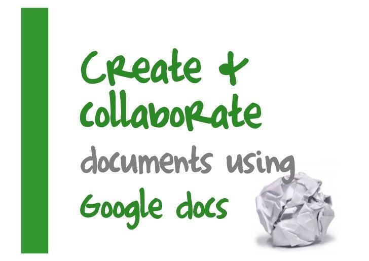 Create & collaborate documents using Google docs