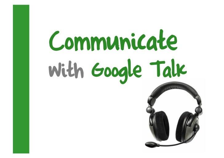 Communicate with Google Talk