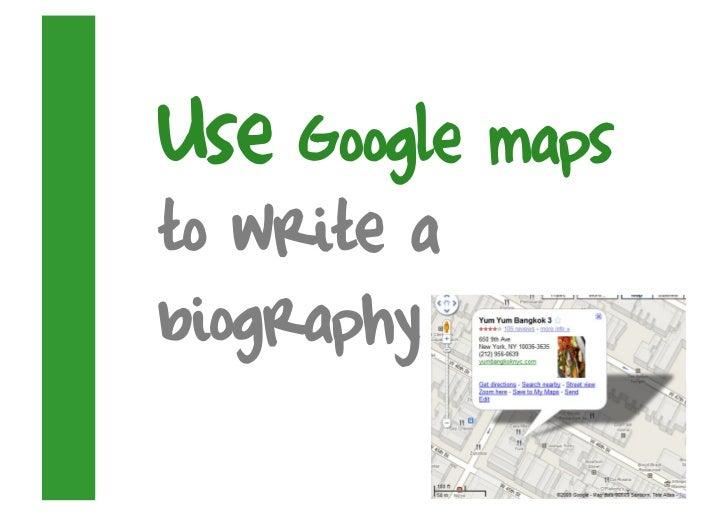 Use Google maps to write a biography