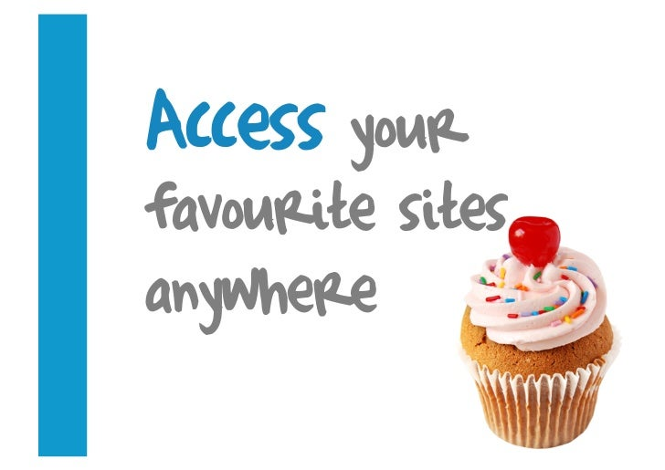 Access your favourite sites anywhere