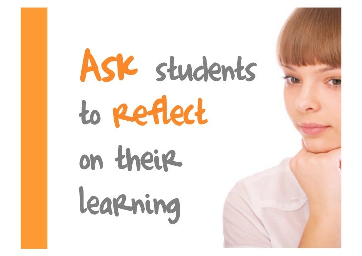 Ask   students to reflect on their learning