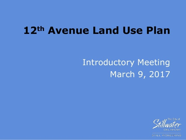 12th Avenue Land Use Plan Introductory Meeting March 9, 2017