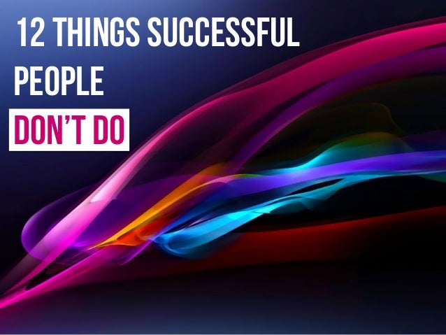 12 things successful people don't do