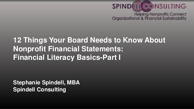 12 Things Your Board Needs to Know About Nonprofit Financial Statements: Financial Literacy Basics-Part I Stephanie Spinde...