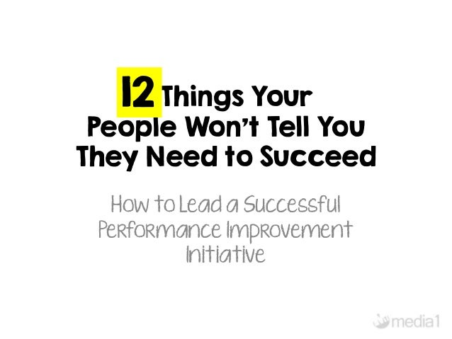 Things Your  People Won't Tell You  They Need to Succeed  How to Lead a Successful  Performance Improvement  Initiative  1...