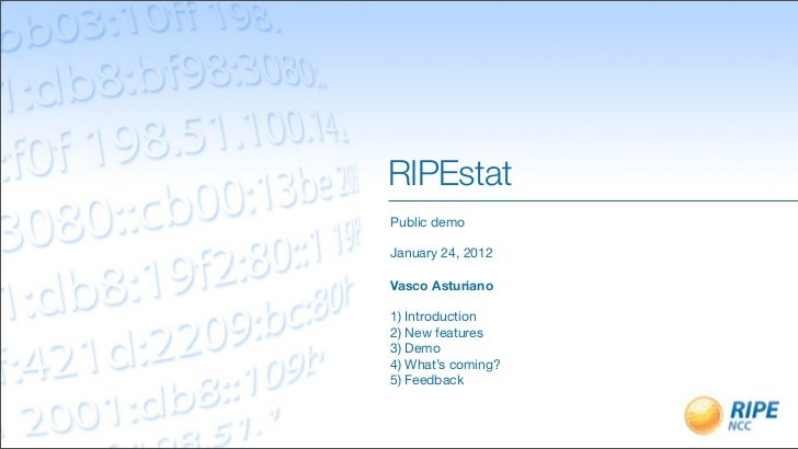 RIPEstatPublic demoJanuary 24, 2012Vasco Asturiano1) Introduction2) New features3) Demo4) What's coming?5) Feedback