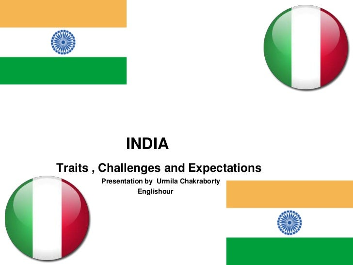 INDIA<br />Traits , Challenges and Expectations<br />                                          Presentation by  UrmilaChak...