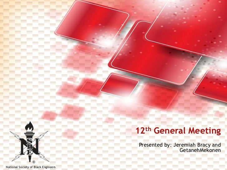 12th General Meeting<br />Presented by: Jeremiah Bracy and GetanehMekonen<br />
