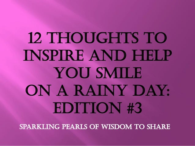 12 Thoughts to Inspire and help you smile on a rainy day: Edition #3 Sparkling Pearls Of Wisdom to share