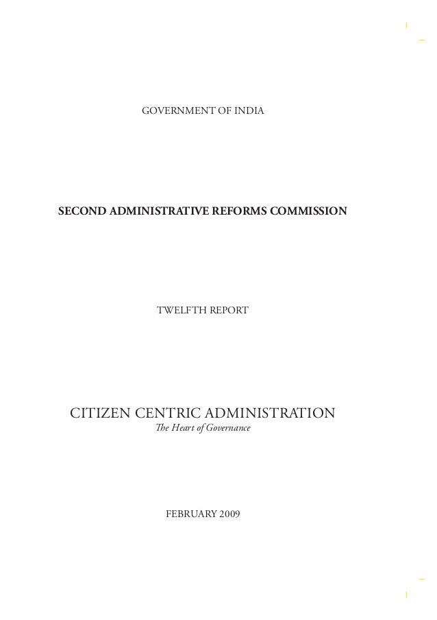 GOVERNMENT OF INDIA  SECOND ADMINISTRATIVE REFORMS COMMISSION  TWELFTH REPORT  CITIZEN CENTRIC ADMINISTRATION The Heart of...