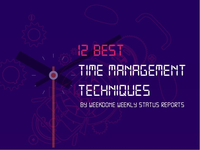 BY WEEKDONE WEEKLY STATUS REPORTS 12 BEST TIME MANAGEMENT TECHNIQUES