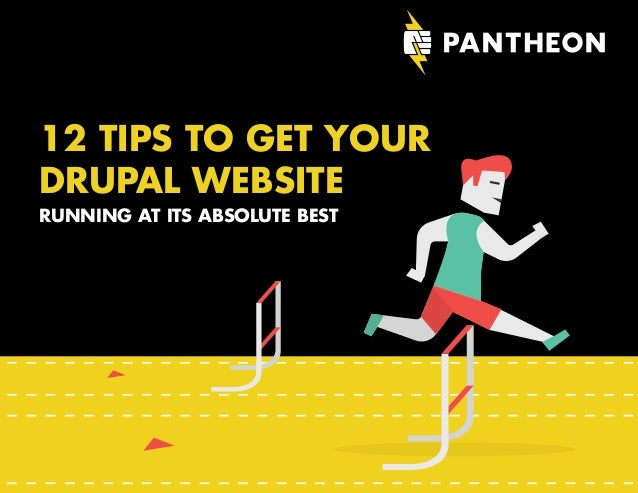 12 TIPS TO GET YOUR DRUPAL WEBSITE RUNNING AT ITS ABSOLUTE BEST