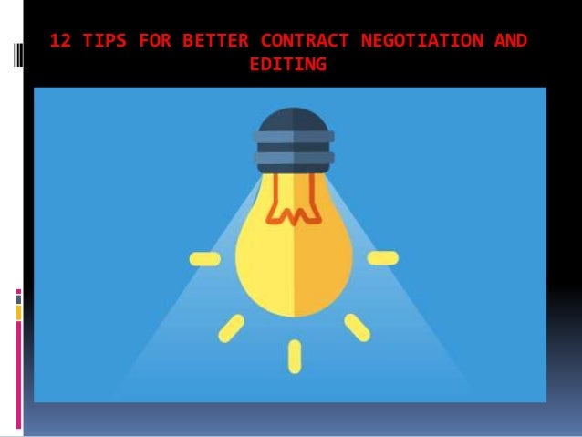 12 TIPS FOR BETTER CONTRACT NEGOTIATION AND EDITING
