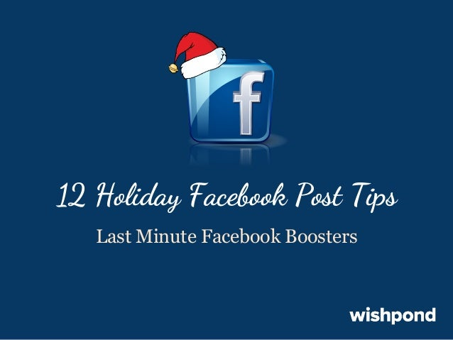 12 Holiday Facebook Post Tips Last Minute Facebook Boosters