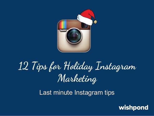 12 Tips for Holiday Instagram Marketing Last minute Instagram tips