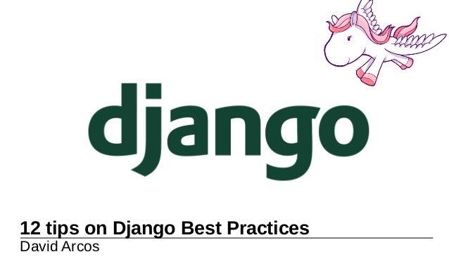 12 tips on Django Best Practices David Arcos catchoom.com | @catchoom