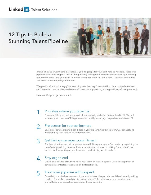 Prioritize where you pipeline Focus on skills your business recruits for repeatedly and roles that are hard to fill. This w...