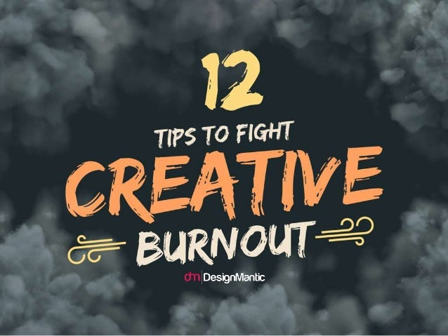 12 Tips To Fight Creative Burnout!