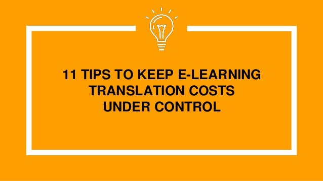 11 TIPS TO KEEP E-LEARNING TRANSLATION COSTS UNDER CONTROL