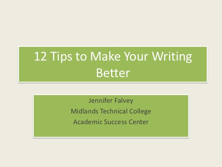 12 Tips to Make Your Writing Better<br />Jennifer Falvey<br />Midlands Technical College<br />Academic Success Center<br />