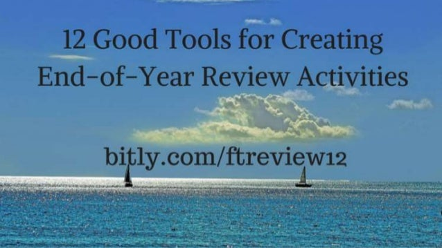 Twelve Good Tools for Building End-of-year Review Activities Richard Byrne FreeTech4Teachers.com