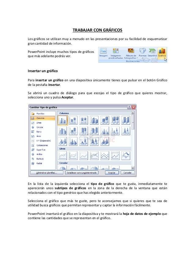 TRABAJAR CON GRÁFICOS Los gráficos se utilizan muy a menudo en las presentaciones por su facilidad de esquematizar gran ca...