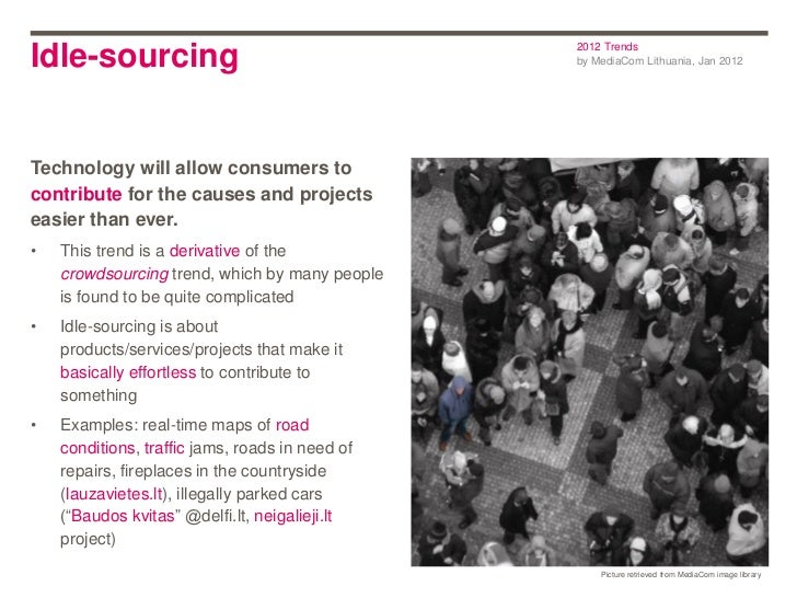 2012 TrendsIdle-sourcing                                    by MediaCom Lithuania, Jan 2012Technology will allow consumers...