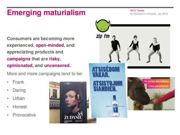 2012 TrendsEmerging maturialism                  by MediaCom Lithuania, Jan 2012Consumers are becoming moreexperienced, op...