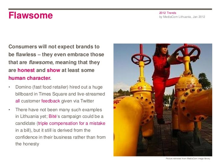 2012 TrendsFlawsome                                            by MediaCom Lithuania, Jan 2012Consumers will not expect br...